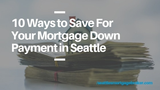 10 Ways to Save For Your Mortgage Down Payment in Seattle
