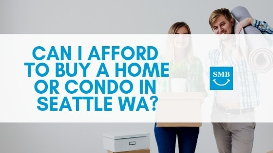 Can I Afford To Buy A Home Or Condo In Seattle WA_