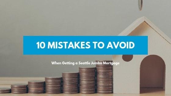 Seattle Jumbo mortgage 10 mistakes to avoid