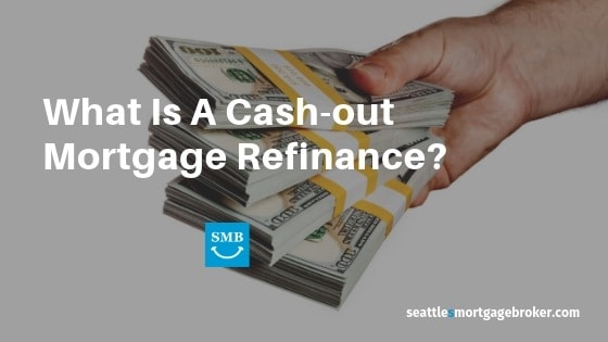 Cash Out Mortgage Refinance Seattle (1)