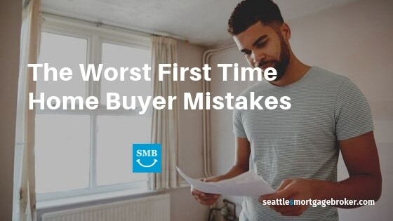 Worst First Time Home Buyer mistakes