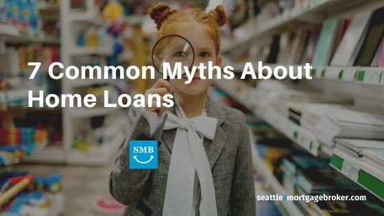 7 Common Myths About Home Loans