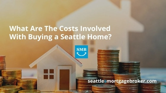 What Are The Costs Involved With Buying a Seattle Home?