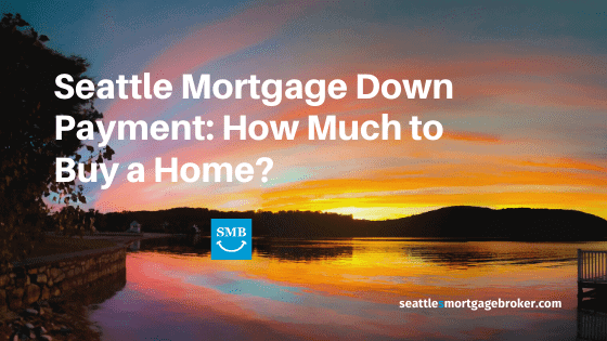How Much to Buy a Home Seattle Mortgage Down Payment